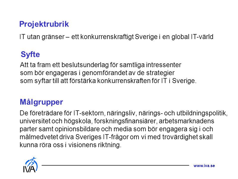 www.iva.se De företrädare för IT-sektorn, näringsliv, närings- och utbildningspolitik, universitet och högskola, forskningsfinansiärer, arbetsmarknadens parter samt opinionsbildare och media som bör engagera sig i och målmedvetet driva Sveriges IT-frågor om vi med trovärdighet skall kunna röra oss i visionens riktning.