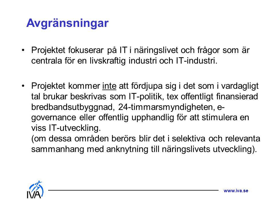 www.iva.se Avgränsningar Projektet fokuserar på IT i näringslivet och frågor som är centrala för en livskraftig industri och IT-industri.