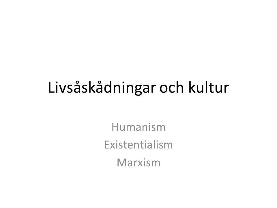 Livsåskådningar och kultur Humanism Existentialism Marxism