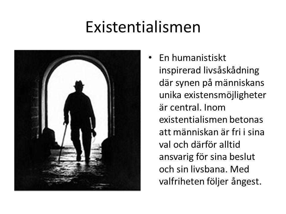 Existentialismen En humanistiskt inspirerad livsåskådning där synen på människans unika existensmöjligheter är central. Inom existentialismen betonas