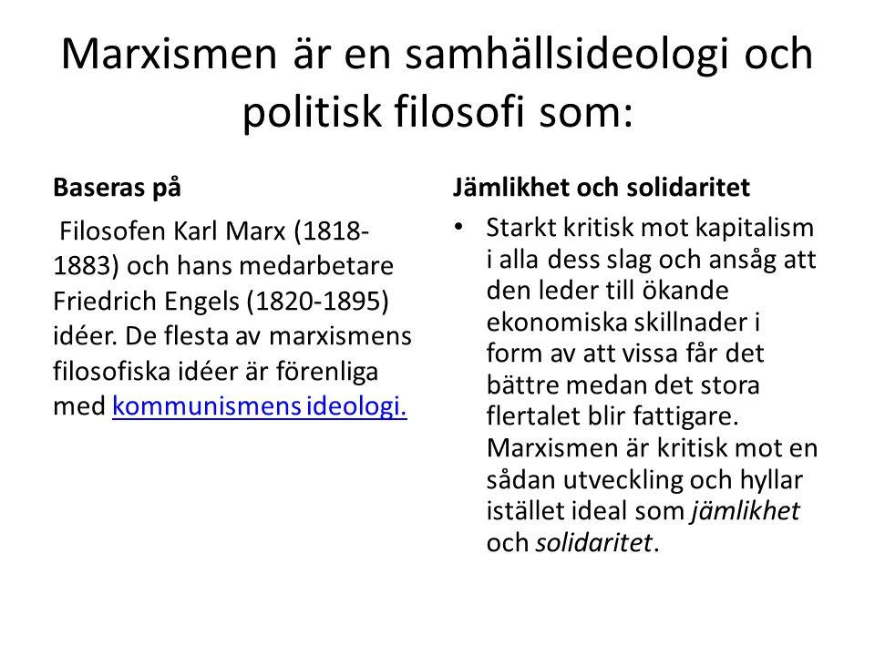 Marxismen är en samhällsideologi och politisk filosofi som: Baseras på Filosofen Karl Marx (1818- 1883) och hans medarbetare Friedrich Engels (1820-18