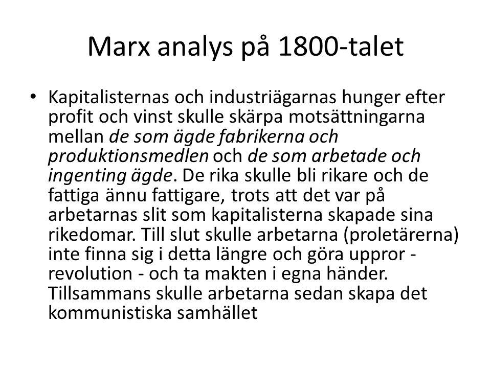 Marx analys på 1800-talet Kapitalisternas och industriägarnas hunger efter profit och vinst skulle skärpa motsättningarna mellan de som ägde fabrikern