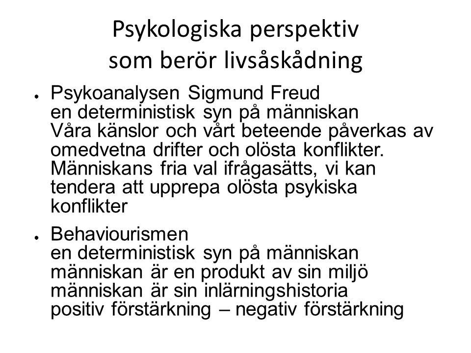 Psykologiska perspektiv som berör livsåskådning ● Psykoanalysen Sigmund Freud en deterministisk syn på människan Våra känslor och vårt beteende påverk