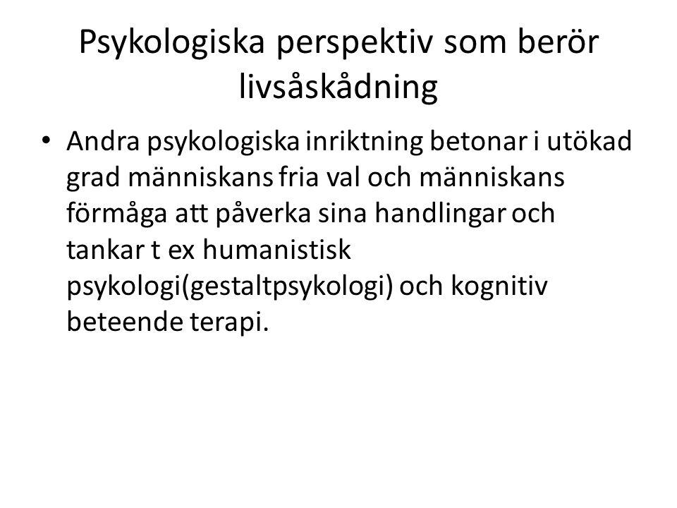 Psykologiska perspektiv som berör livsåskådning Andra psykologiska inriktning betonar i utökad grad människans fria val och människans förmåga att påv