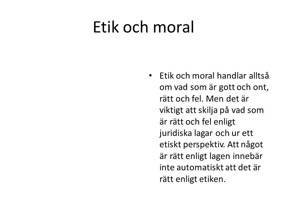 Etik och moral Etik och moral handlar alltså om vad som är gott och ont, rätt och fel. Men det är viktigt att skilja på vad som är rätt och fel enligt