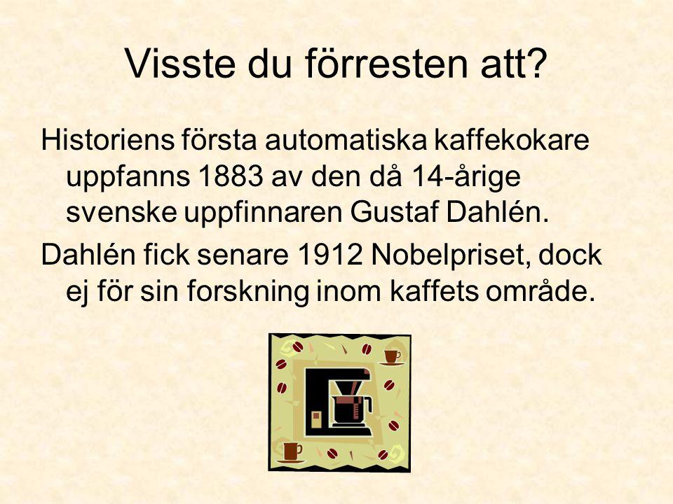 Visste du förresten att? Historiens första automatiska kaffekokare uppfanns 1883 av den då 14-årige svenske uppfinnaren Gustaf Dahlén. Dahlén fick sen