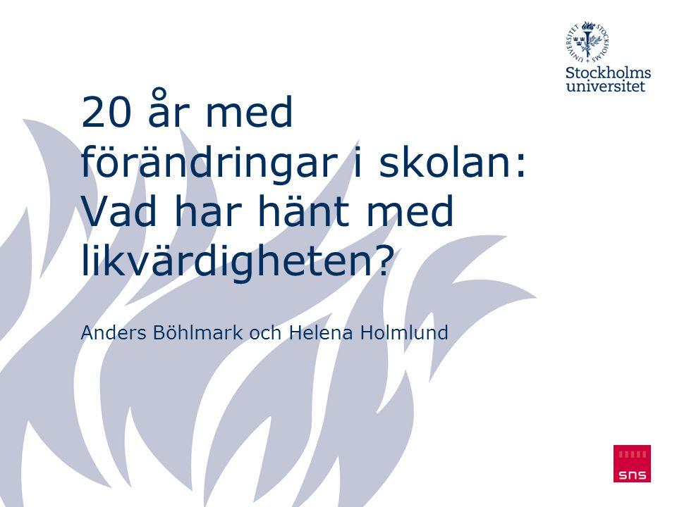 20 år med förändringar i skolan: Vad har hänt med likvärdigheten? Anders Böhlmark och Helena Holmlund