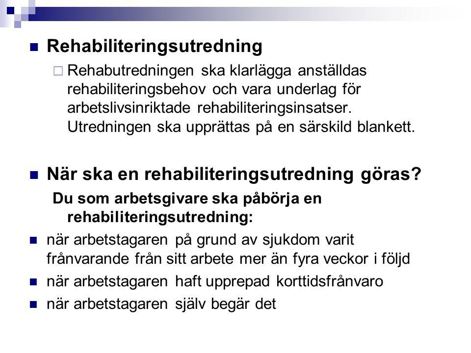Rehabiliteringsutredning  Rehabutredningen ska klarlägga anställdas rehabiliteringsbehov och vara underlag för arbetslivsinriktade rehabiliteringsins