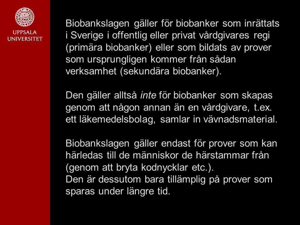 Biobankslagen gäller för biobanker som inrättats i Sverige i offentlig eller privat vårdgivares regi (primära biobanker) eller som bildats av prover s