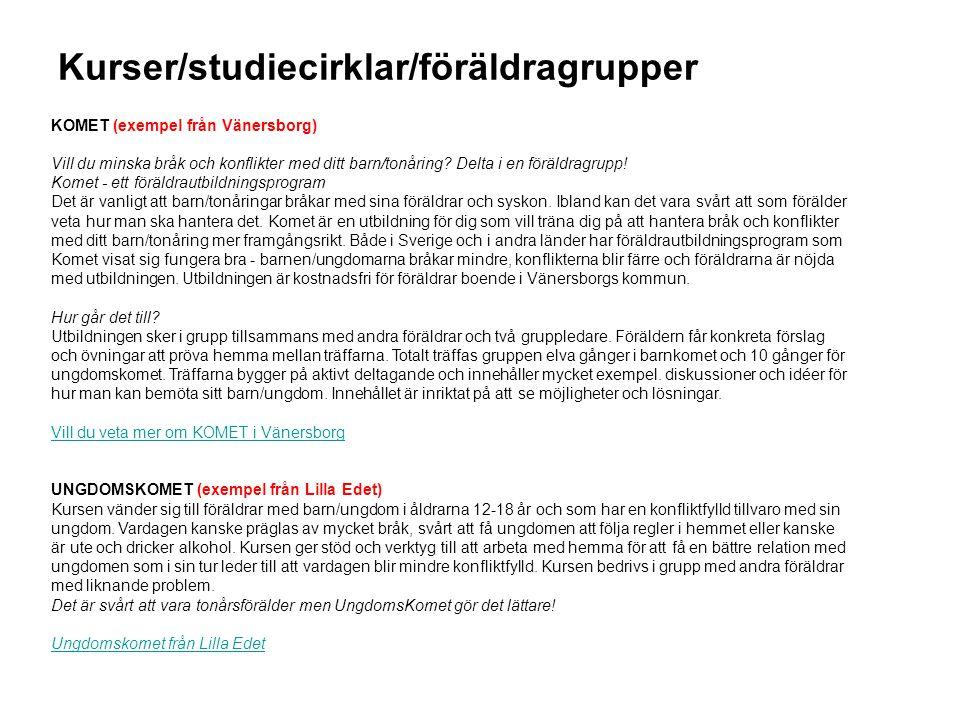 Kurser/studiecirklar/föräldragrupper KOMET (exempel från Vänersborg) Vill du minska bråk och konflikter med ditt barn/tonåring.