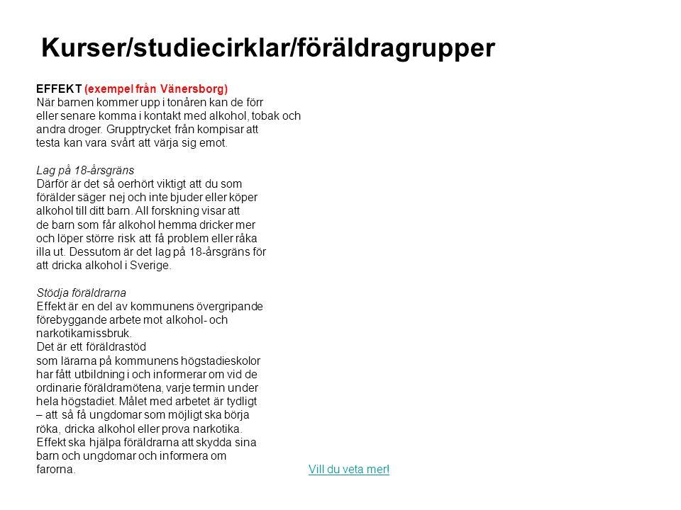 Kurser/studiecirklar/föräldragrupper EFFEKT (exempel från Vänersborg) När barnen kommer upp i tonåren kan de förr eller senare komma i kontakt med alkohol, tobak och andra droger.