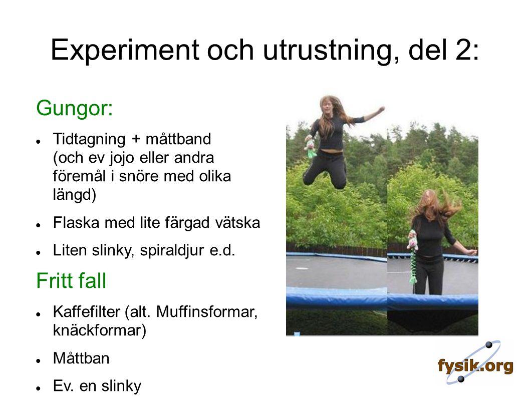 Experiment och utrustning, del 2: Gungor: Tidtagning + måttband (och ev jojo eller andra föremål i snöre med olika längd) Flaska med lite färgad vätska Liten slinky, spiraldjur e.d.