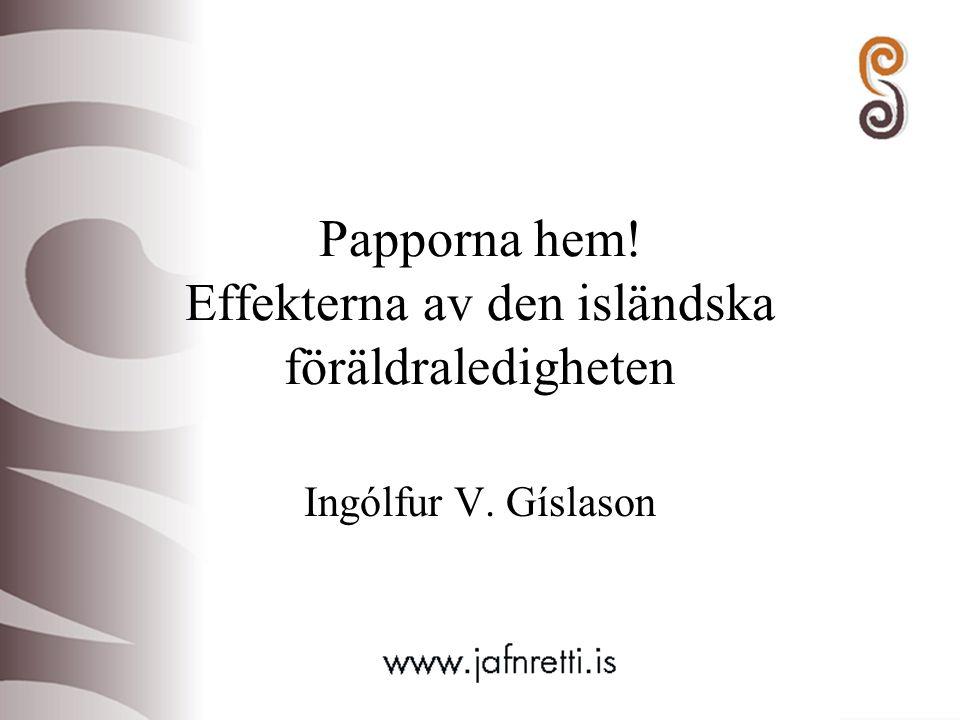 Papporna hem! Effekterna av den isländska föräldraledigheten Ingólfur V. Gíslason