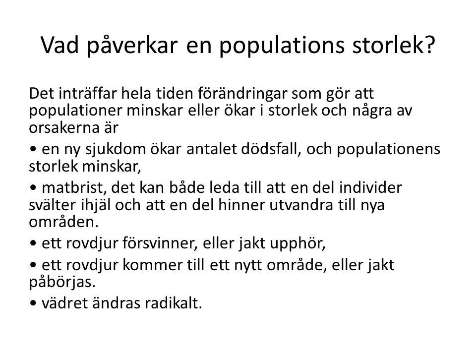 Vad påverkar en populations storlek? Det inträffar hela tiden förändringar som gör att populationer minskar eller ökar i storlek och några av orsakern