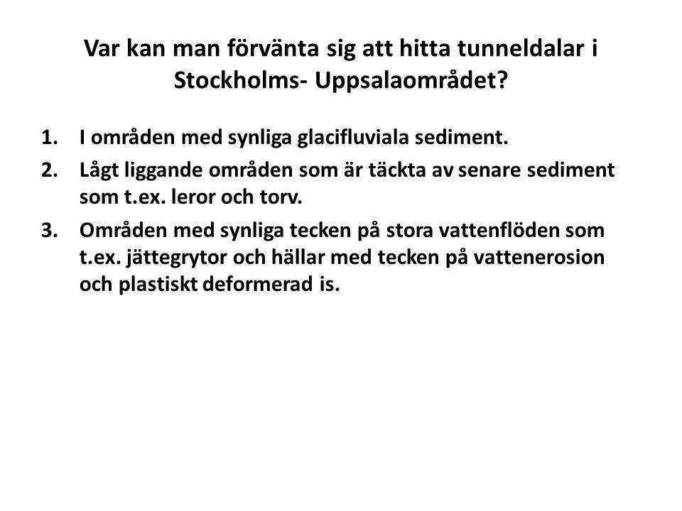Var kan man förvänta sig att hitta tunneldalar i Stockholms- Uppsalaområdet? 1.I områden med synliga glacifluviala sediment. 2.Lågt liggande områden s