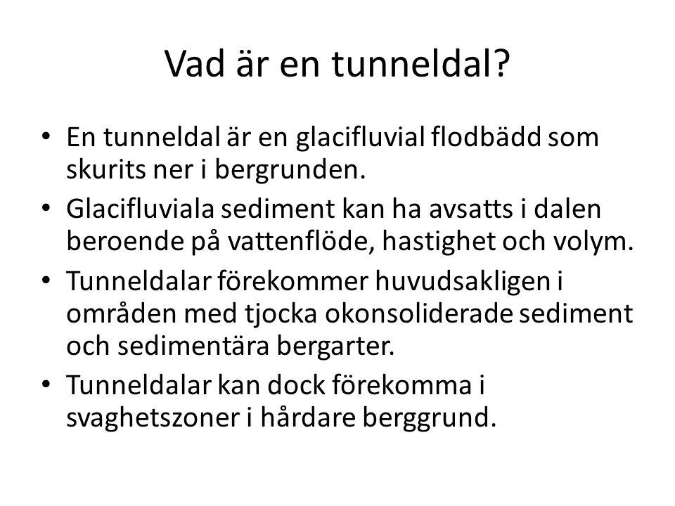 Vad är en tunneldal? En tunneldal är en glacifluvial flodbädd som skurits ner i bergrunden. Glacifluviala sediment kan ha avsatts i dalen beroende på