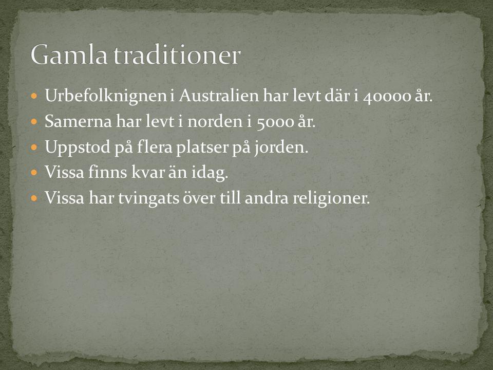 Urbefolknignen i Australien har levt där i 40000 år. Samerna har levt i norden i 5000 år. Uppstod på flera platser på jorden. Vissa finns kvar än idag