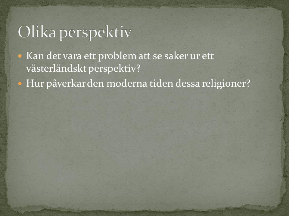 Kan det vara ett problem att se saker ur ett västerländskt perspektiv? Hur påverkar den moderna tiden dessa religioner?