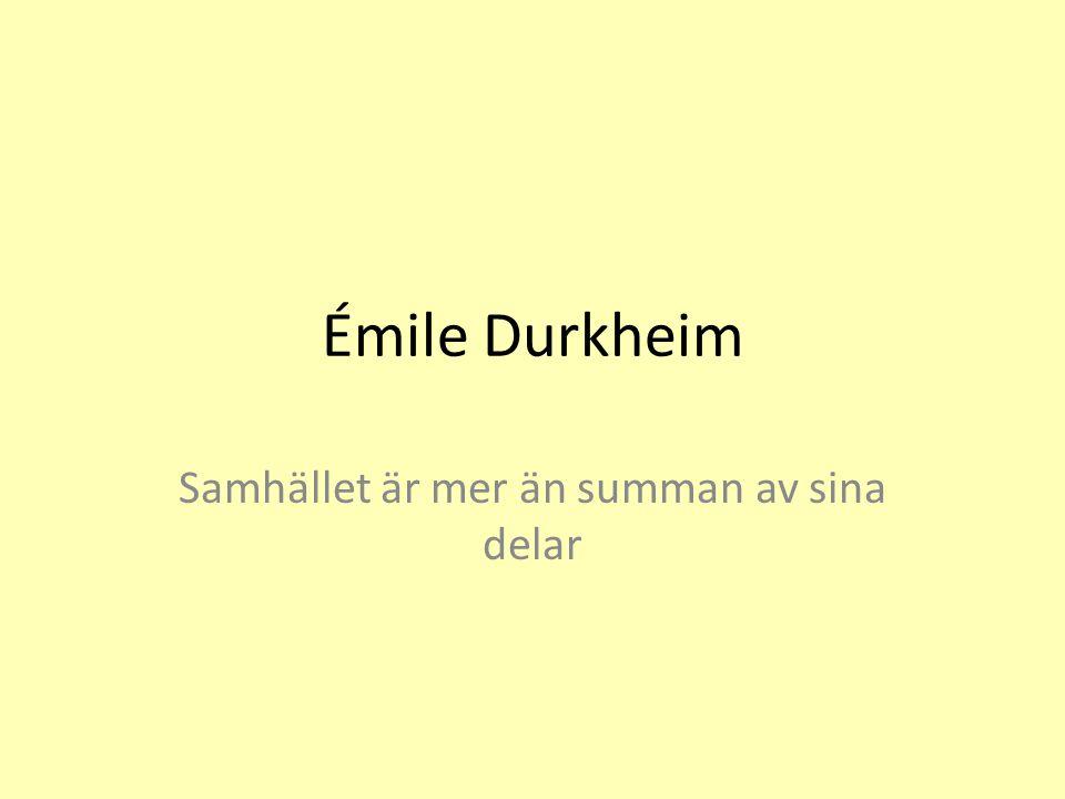 Émile Durkheim Samhället är mer än summan av sina delar