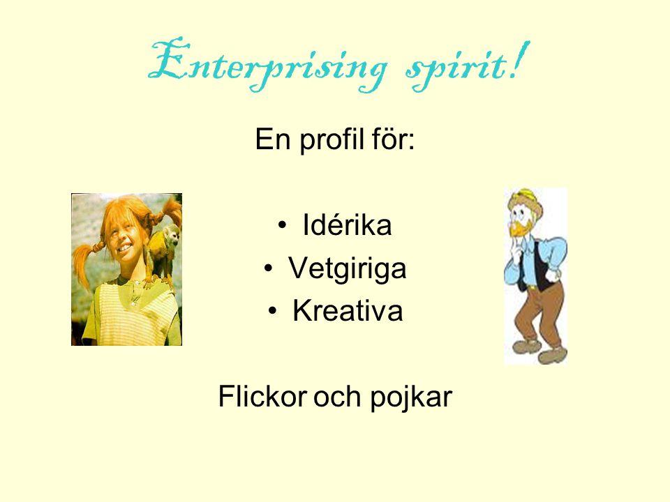 Enterprising spirit! En profil för: Idérika Vetgiriga Kreativa Flickor och pojkar