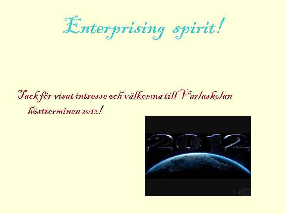 Enterprising spirit! Tack för visat intresse och välkomna till Varlaskolan höstterminen 2012!