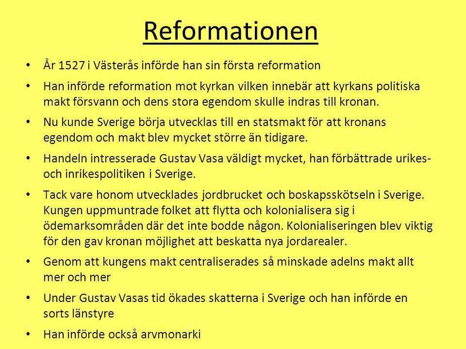 Reformationen År 1527 i Västerås införde han sin första reformation Han införde reformation mot kyrkan vilken innebär att kyrkans politiska makt försv