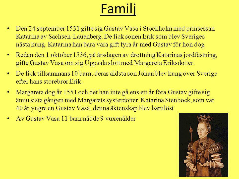 Familj Den 24 september 1531 gifte sig Gustav Vasa i Stockholm med prinsessan Katarina av Sachsen-Lauenberg. De fick sonen Erik som blev Sveriges näst
