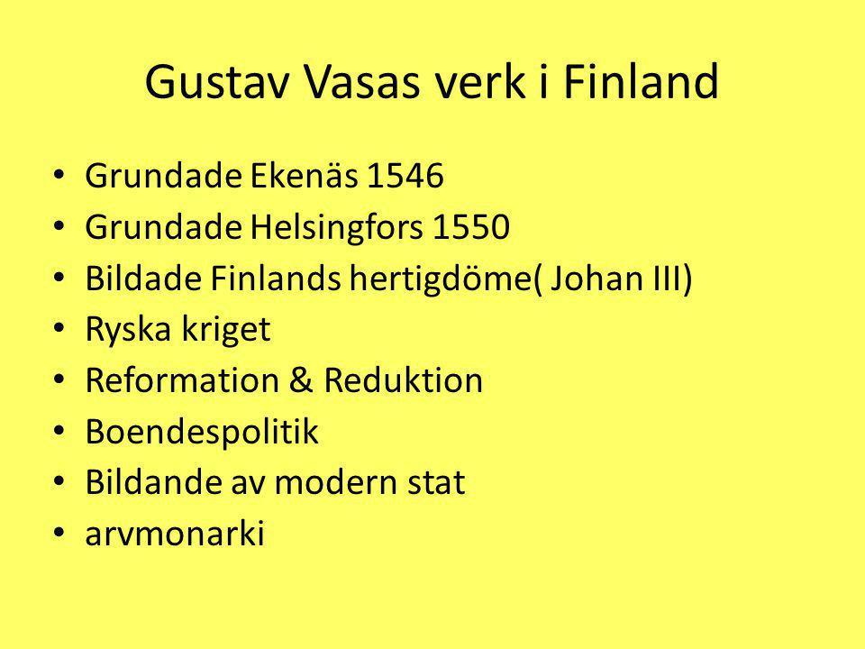 Gustav Vasas verk i Finland Grundade Ekenäs 1546 Grundade Helsingfors 1550 Bildade Finlands hertigdöme( Johan III) Ryska kriget Reformation & Redukti