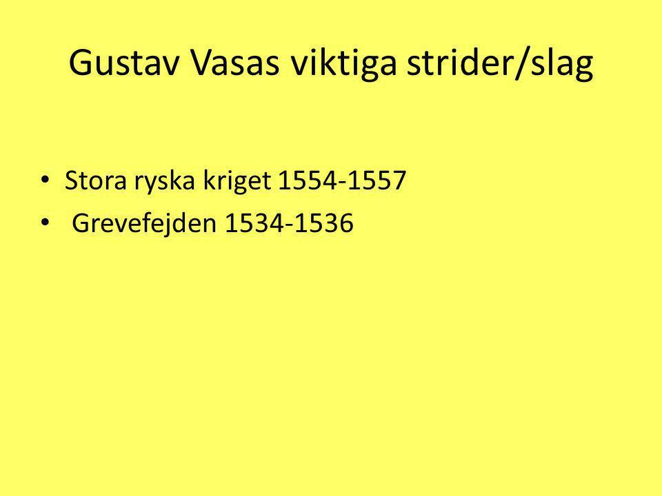 Gustav Vasas viktiga strider/slag Stora ryska kriget 1554-1557 Grevefejden 1534-1536