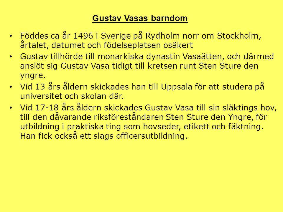 Föddes ca år 1496 i Sverige på Rydholm norr om Stockholm, årtalet, datumet och födelseplatsen osäkert Gustav tillhörde till monarkiska dynastin Vasaät