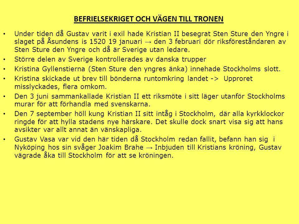 BEFRIELSEKRIGET OCH VÄGEN TILL TRONEN Under tiden då Gustav varit i exil hade Kristian II besegrat Sten Sture den Yngre i slaget på Åsundens is 1520 1