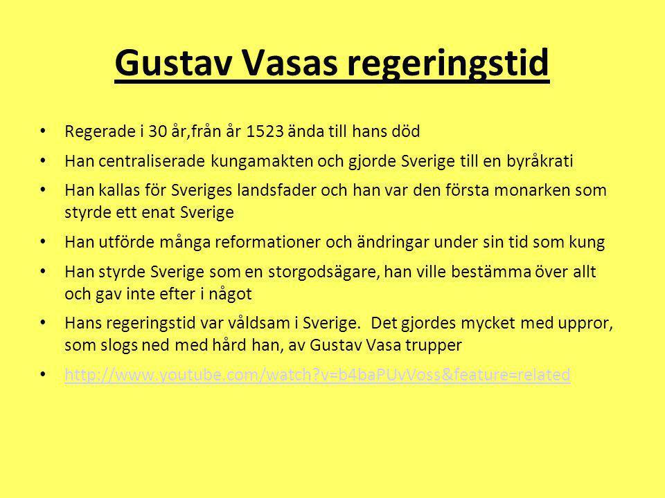 Gustav Vasas regeringstid Regerade i 30 år,från år 1523 ända till hans död Han centraliserade kungamakten och gjorde Sverige till en byråkrati Han kal
