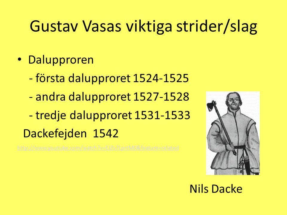 Gustav Vasas viktiga strider/slag Dalupproren - första dalupproret 1524-1525 - andra dalupproret 1527-1528 - tredje dalupproret 1531-1533 Dackefejden