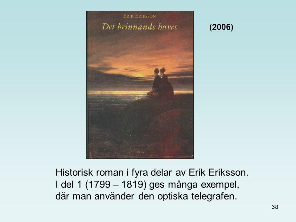 38 Historisk roman i fyra delar av Erik Eriksson. I del 1 (1799 – 1819) ges många exempel, där man använder den optiska telegrafen. (2006)