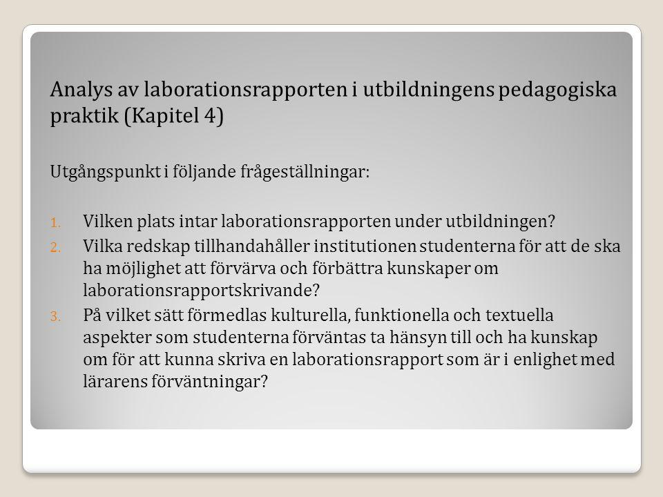 Analys av laborationsrapporten i utbildningens pedagogiska praktik (Kapitel 4) Utgångspunkt i följande frågeställningar: 1.