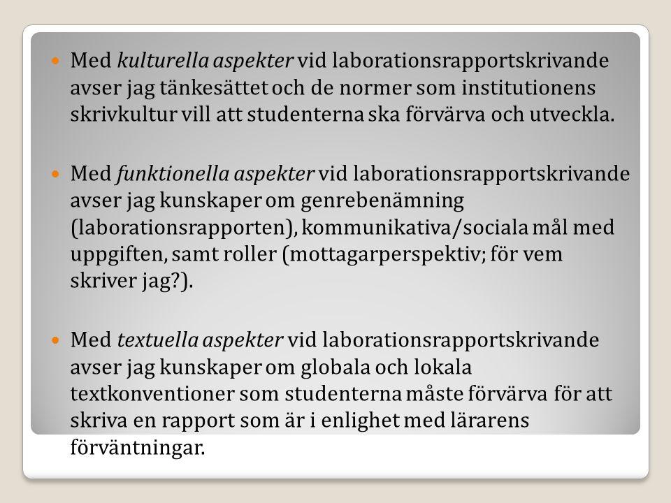 Med kulturella aspekter vid laborationsrapportskrivande avser jag tänkesättet och de normer som institutionens skrivkultur vill att studenterna ska förvärva och utveckla.