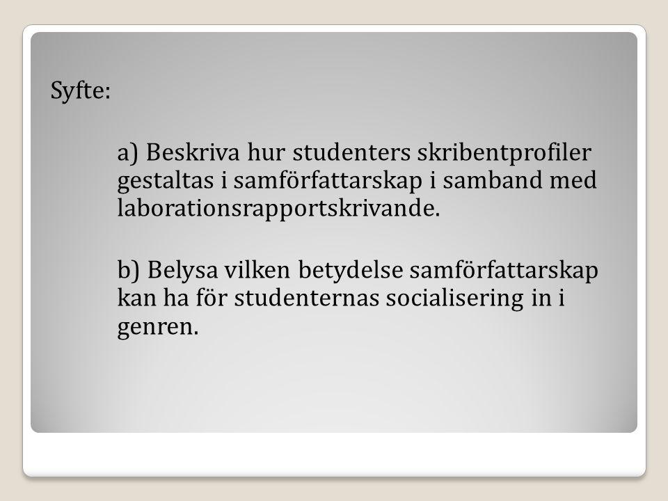 Syfte: a) Beskriva hur studenters skribentprofiler gestaltas i samförfattarskap i samband med laborationsrapportskrivande.