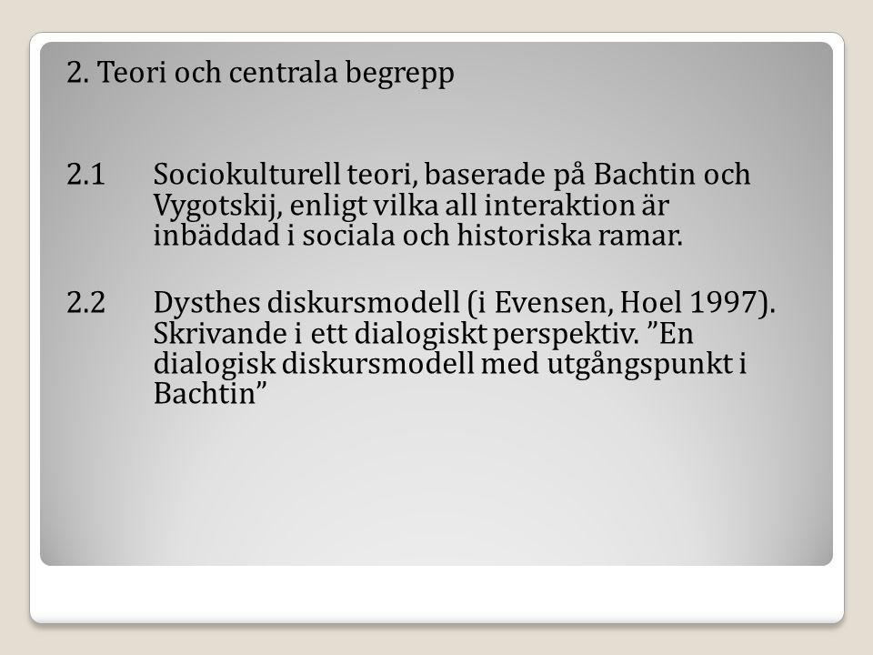 2. Teori och centrala begrepp 2.1 Sociokulturell teori, baserade på Bachtin och Vygotskij, enligt vilka all interaktion är inbäddad i sociala och hist