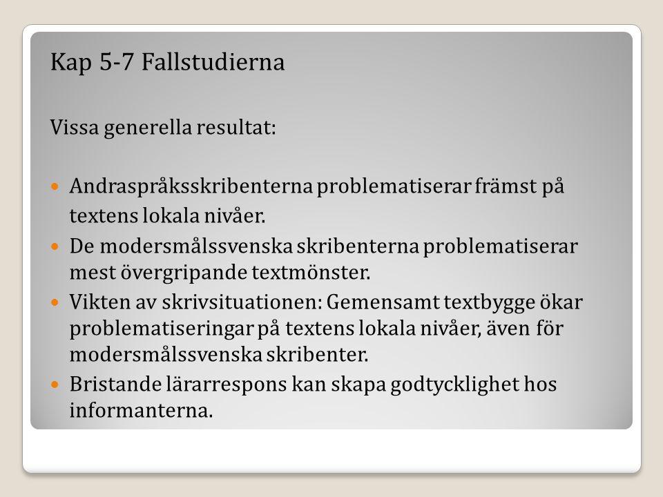 Kap 5-7 Fallstudierna Vissa generella resultat: Andraspråksskribenterna problematiserar främst på textens lokala nivåer.