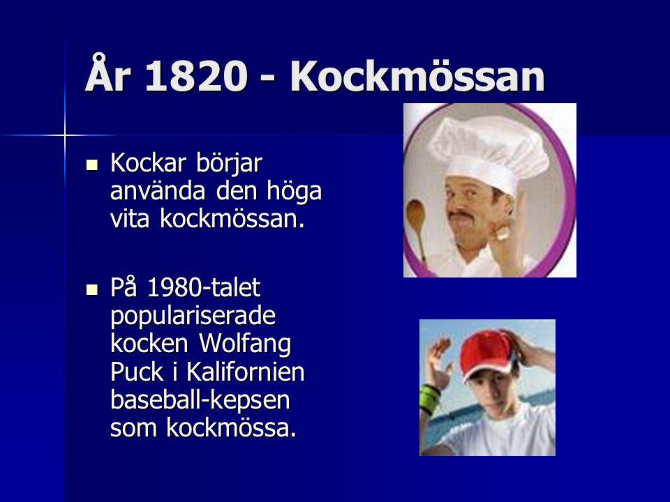 År 1820 - Kockmössan Kockar börjar använda den höga vita kockmössan. Kockar börjar använda den höga vita kockmössan. På 1980-talet populariserade kock