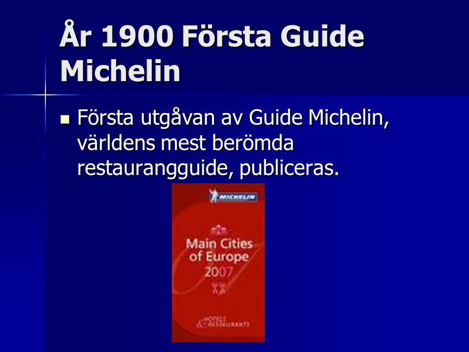 År 1900 Första Guide Michelin Första utgåvan av Guide Michelin, världens mest berömda restaurangguide, publiceras.