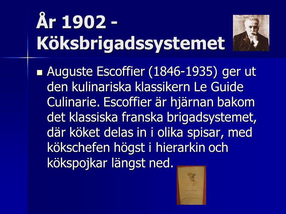 År 1902 - Köksbrigadssystemet Auguste Escoffier (1846-1935) ger ut den kulinariska klassikern Le Guide Culinarie. Escoffier är hjärnan bakom det klass