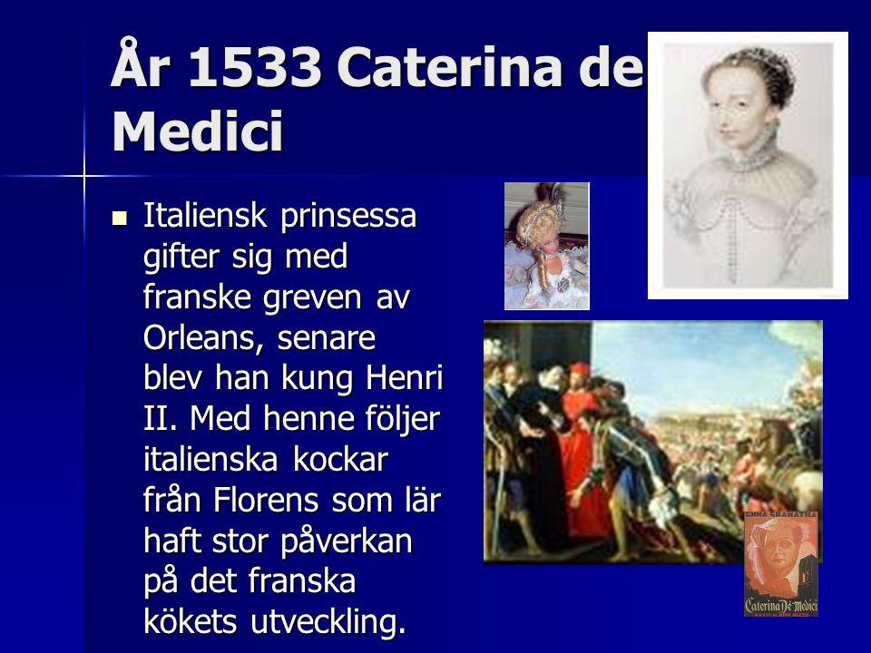 År 1533 Caterina de Medici Italiensk prinsessa gifter sig med franske greven av Orleans, senare blev han kung Henri II.