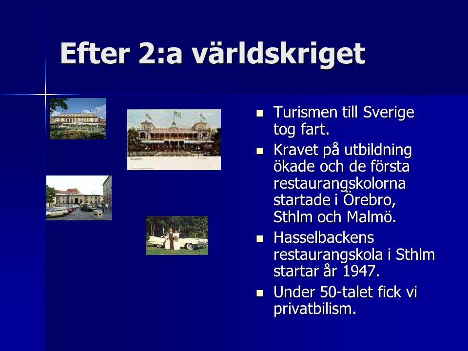 Efter 2:a världskriget Turismen till Sverige tog fart. Turismen till Sverige tog fart. Kravet på utbildning ökade och de första restaurangskolorna sta