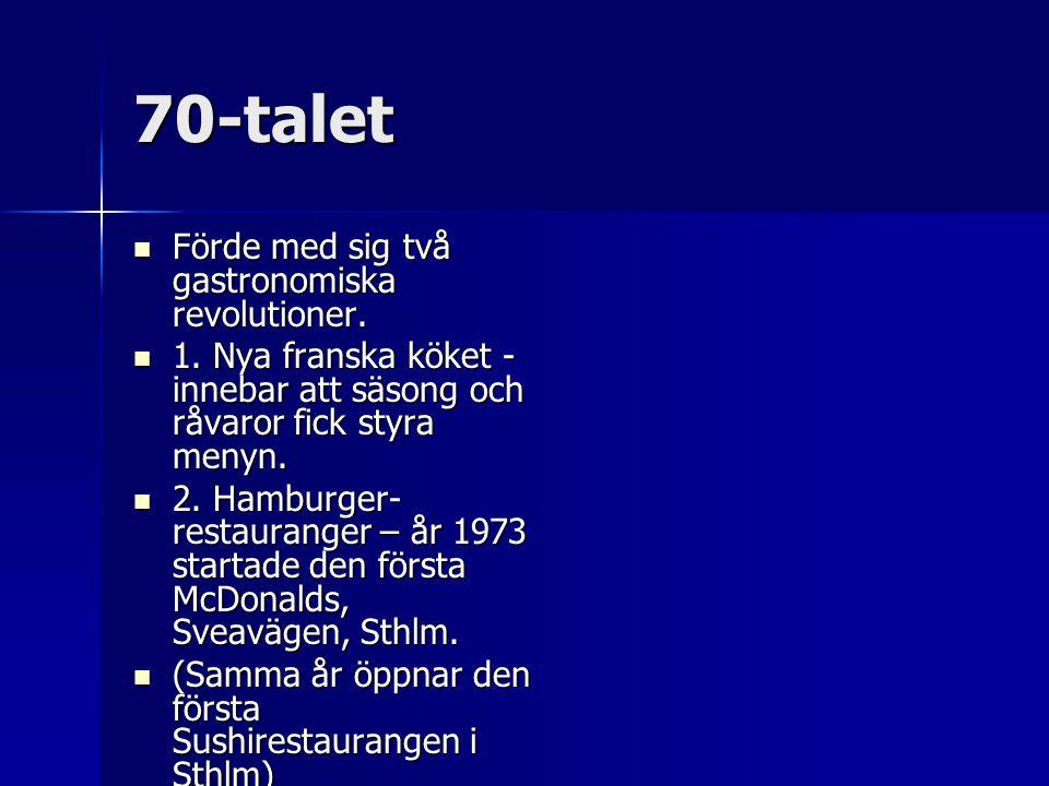 70-talet Förde med sig två gastronomiska revolutioner. Förde med sig två gastronomiska revolutioner. 1. Nya franska köket - innebar att säsong och råv