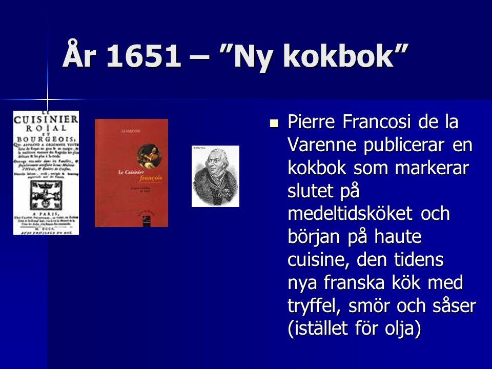 """År 1651 – """"Ny kokbok"""" Pierre Francosi de la Varenne publicerar en kokbok som markerar slutet på medeltidsköket och början på haute cuisine, den tidens"""