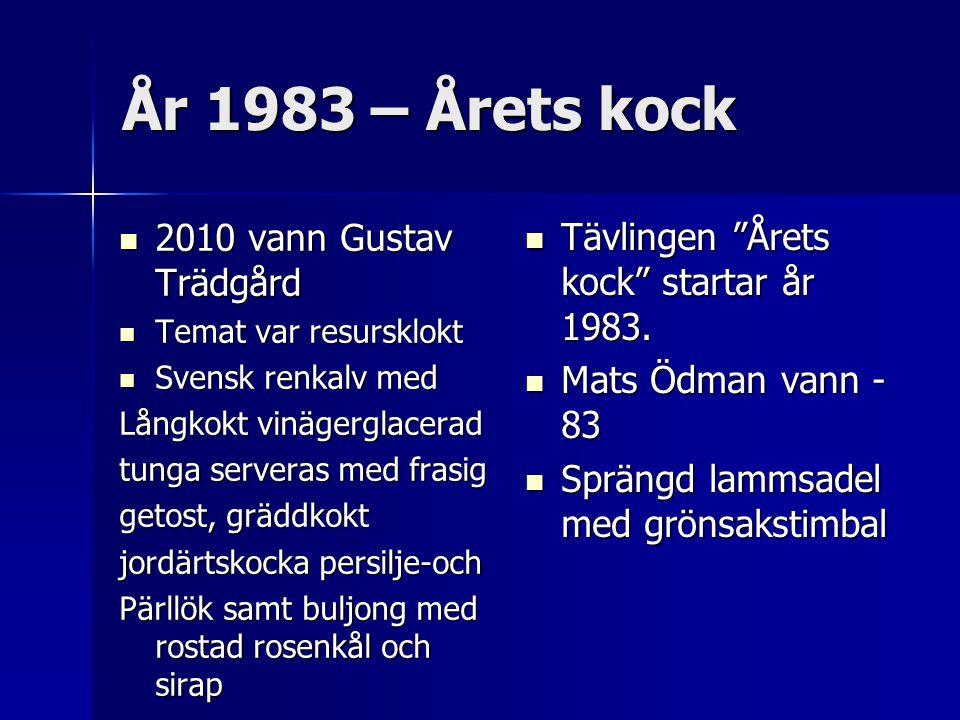 År 1983 – Årets kock 2010 vann Gustav Trädgård 2010 vann Gustav Trädgård Temat var resursklokt Temat var resursklokt Svensk renkalv med Svensk renkalv med Långkokt vinägerglacerad tunga serveras med frasig getost, gräddkokt jordärtskocka persilje-och Pärllök samt buljong med rostad rosenkål och sirap Tävlingen Årets kock startar år 1983.