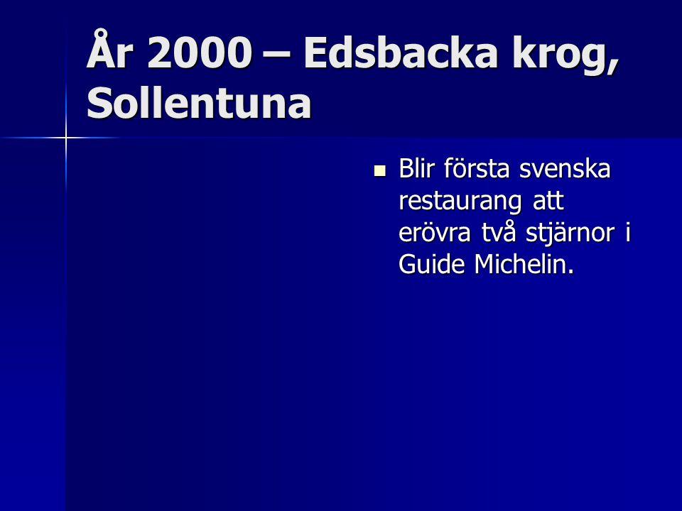 År 2000 – Edsbacka krog, Sollentuna Blir första svenska restaurang att erövra två stjärnor i Guide Michelin.