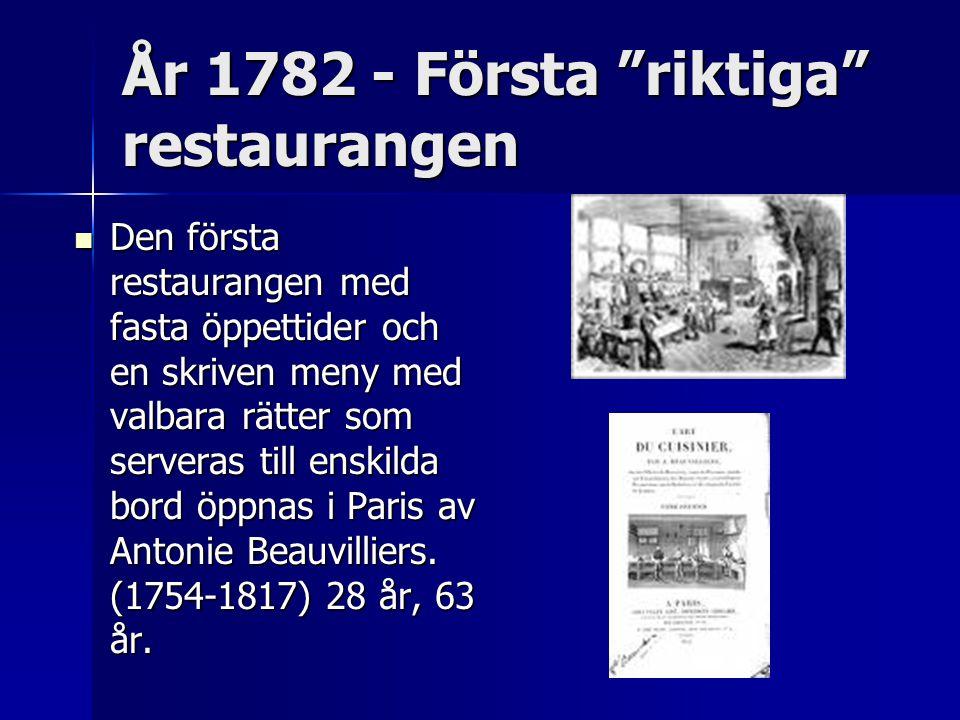År 1782 - Första riktiga restaurangen Den första restaurangen med fasta öppettider och en skriven meny med valbara rätter som serveras till enskilda bord öppnas i Paris av Antonie Beauvilliers.