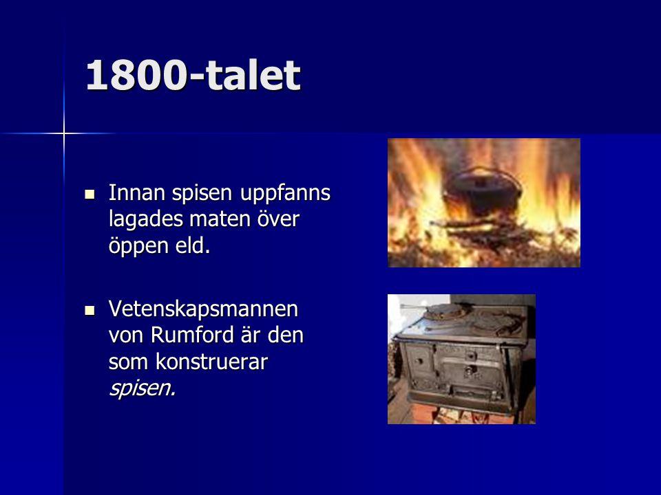 1800-talet Innan spisen uppfanns lagades maten över öppen eld. Innan spisen uppfanns lagades maten över öppen eld. Vetenskapsmannen von Rumford är den